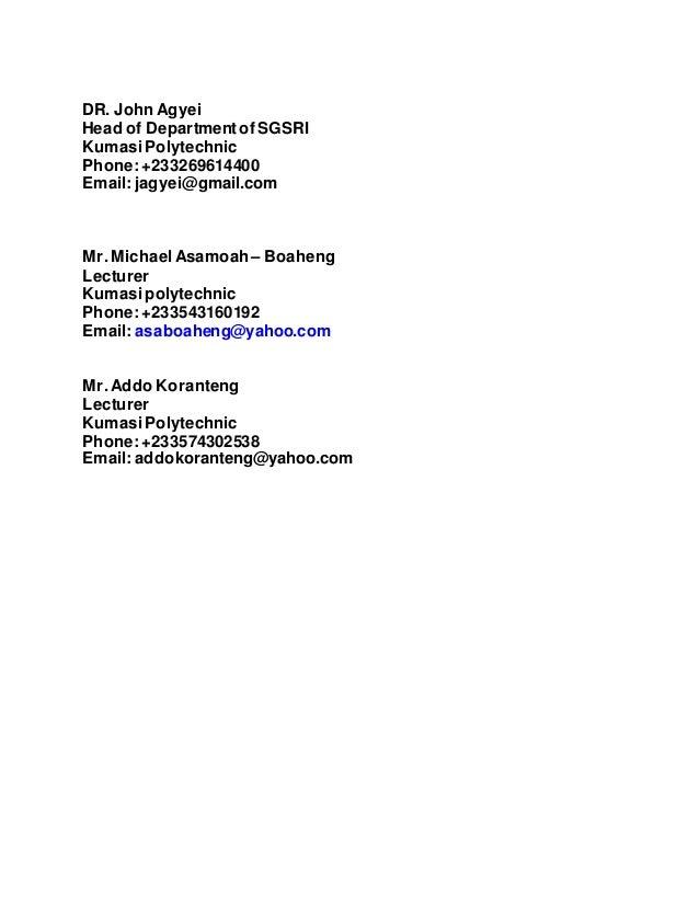 DR. John Agyei Head of Departmentof SGSRI KumasiPolytechnic Phone:+233269614400 Email: jagyei@gmail.com Mr.MichaelAsamoah–...