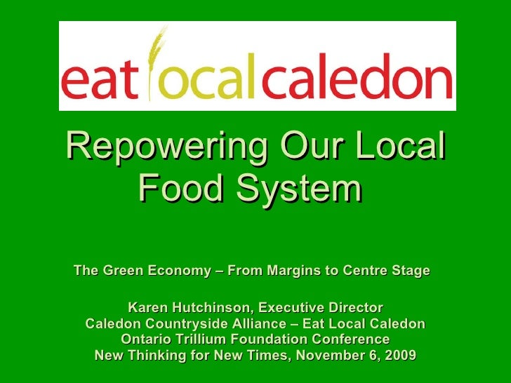 Repowering Our Local Food System  The Green Economy – From Margins to Centre Stage   Karen Hutchinson, Executive Directo...