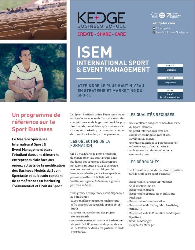 ISEM INTERNATIONAL SPORT & EVENT MANAGEMENT MARSEILLE CAMPUS Temps Plein RYTHME Bac +5 Bac +4 sous conditions ACCÈS kedgeb...