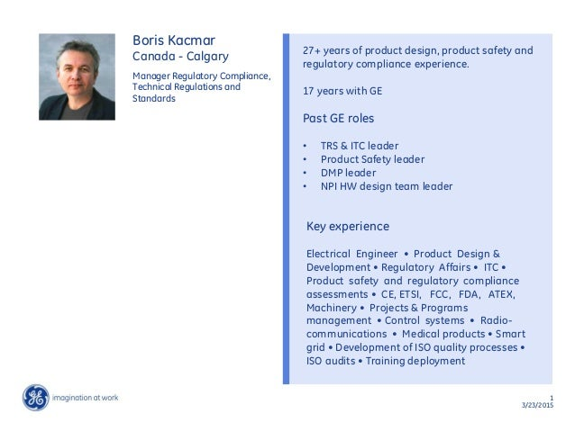 1 3/23/2015 Manager Regulatory Compliance, Technical Regulations and Standards Boris Kacmar 27+ years of product design, p...