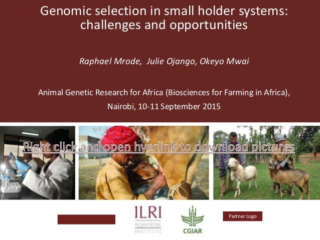 Logo Partner Logo Genomic selection in small holder systems: challenges and opportunities Raphael Mrode, Julie Ojango, Oke...