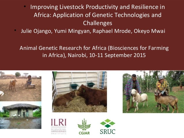 • Improving Livestock Productivity and Resilience in Africa: Application of Genetic Technologies and Challenges • Julie Oj...