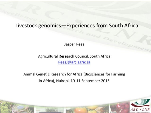 Livestock genomics—Experiences from South Africa Jasper Rees Agricultural Research Council, South Africa ReesJ@arc.agric.z...