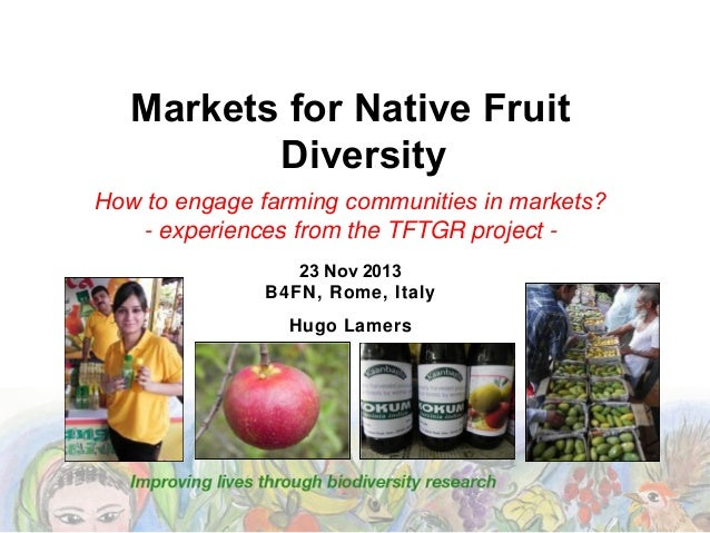 Markets for Native Fruit Diversity How to engage farming communities in markets? - experiences from the TFTGR project 23 N...