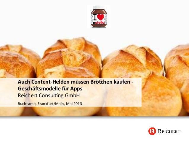 Auch Content-‐Helden müssen Brötchen kaufen -‐ Geschä:smodelle für Apps Reichert Consul/ng GmbH ...