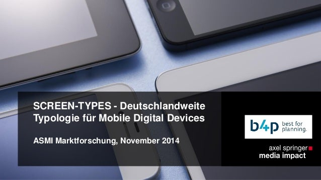 SCREEN-TYPES - Deutschlandweite  Typologie für Mobile Digital Devices  ASMI Marktforschung, November 2014