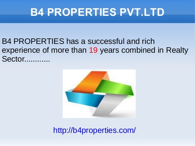 B4 PROPERTIES PVT.LTD B4 PROPERTIES has a successful and rich experience of more than 19 years combined in Realty Sector.....