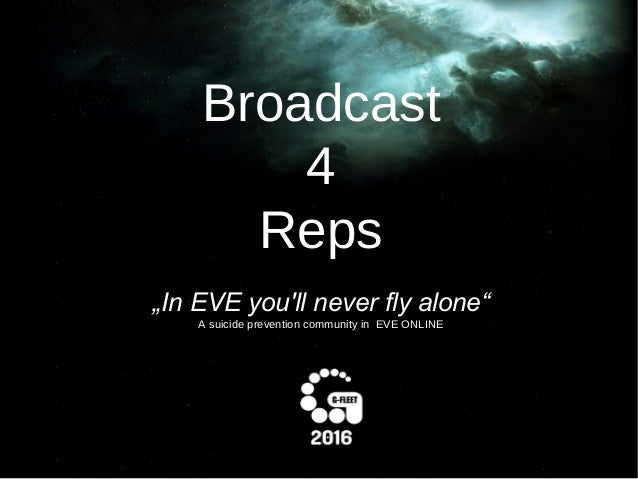 "Broadcast 4 Reps ""In EVE you'll never fly alone"" A suicide prevention community in EVE ONLINE"