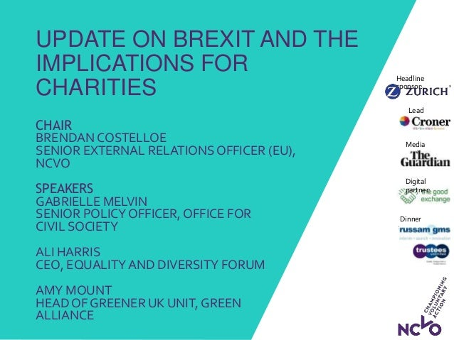 UPDATE ON BREXIT AND THE IMPLICATIONS FOR CHARITIES CHAIR BRENDAN COSTELLOE SENIOR EXTERNAL RELATIONS OFFICER (EU), NCVO S...
