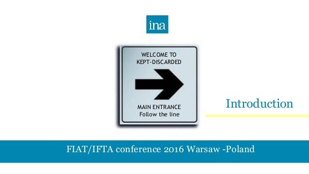 FIAT/IFTA conference 2016 Warsaw -Poland WELCOME TO KEPT-DISCARDED MAIN ENTRANCE Follow the line Introduction