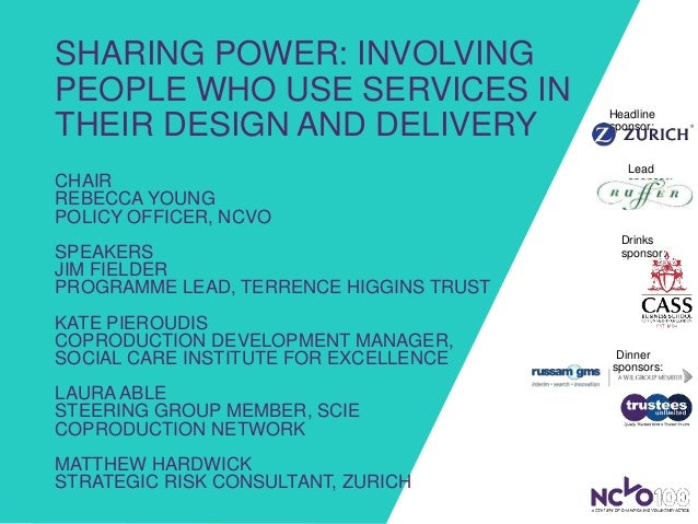 SHARING POWER: INVOLVING PEOPLE WHO USE SERVICES IN THEIR DESIGN AND DELIVERY CHAIR REBECCA YOUNG POLICY OFFICER, NCVO SPE...