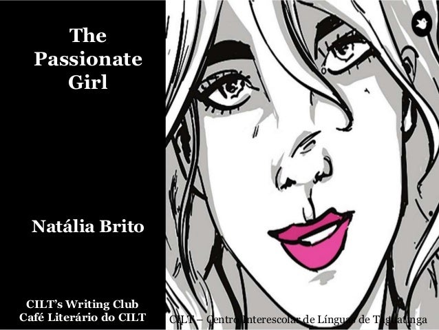 CILT's Writing Club Café Literário do CILT CILT – Centro Interescolar de Línguas de Taguatinga The Passionate Girl Natália...