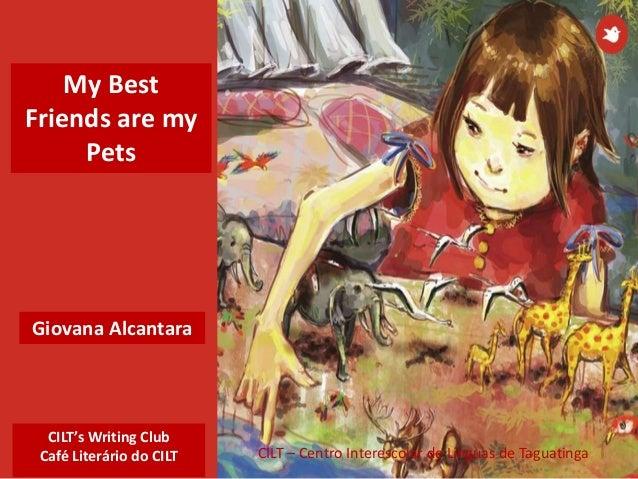 CILT's Writing Club Café Literário do CILT CILT – Centro Interescolar de Línguas de Taguatinga Giovana Alcantara My Best F...
