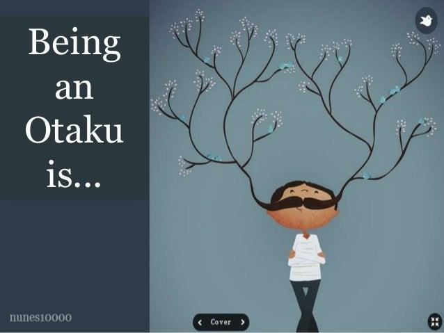 Being  an  Otaku  is...
