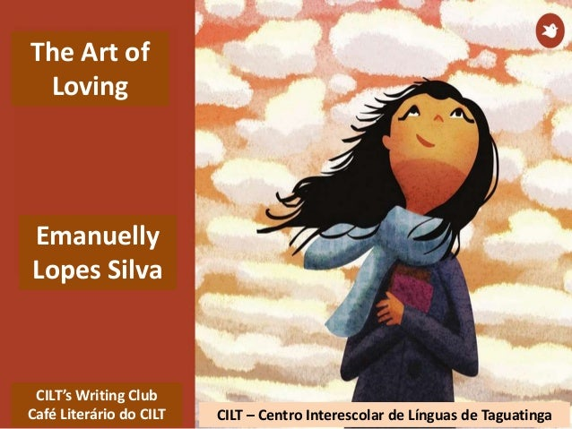 The Art of Loving Emanuelly Lopes Silva CILT's Writing Club Café Literário do CILT CILT – Centro Interescolar de Línguas d...