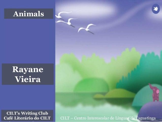 CILT – Centro Interescolar de Línguas de Taguatinga Animals CILT's Writing Club Café Literário do CILT Rayane Vieira