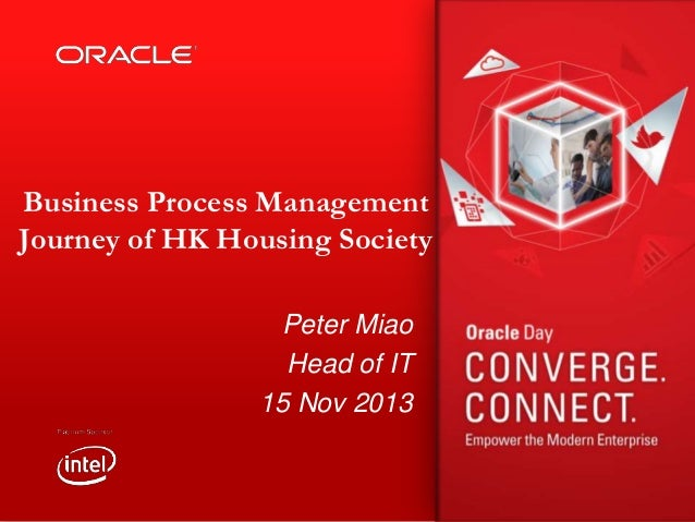 Business Process Management Journey of HK Housing Society Peter Miao Head of IT 15 Nov 2013