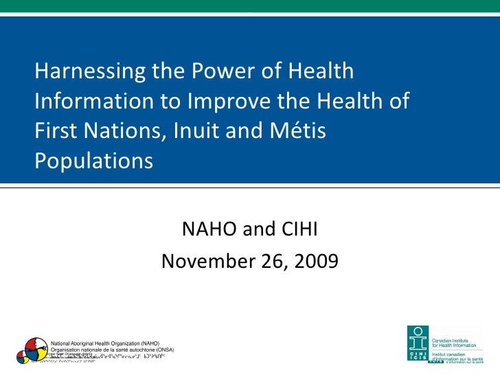 Harnessing the Power of Health Information to Improve the Health of First Nations, Inuit and Métis Populations            ...