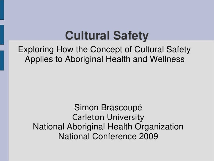 Cultural Safety Exploring How the Concept of Cultural Safety  Applies to Aboriginal Health and Wellness                  S...