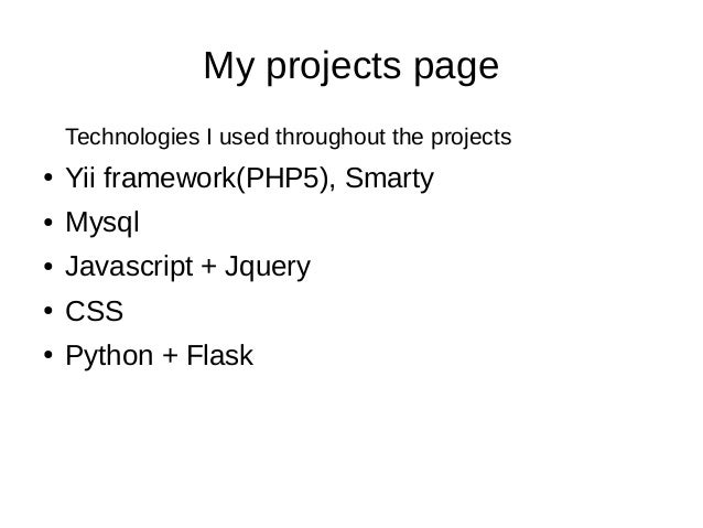 My projects page Technologies I used throughout the projects ● Yii framework(PHP5), Smarty ● Mysql ● Javascript + Jquery ●...
