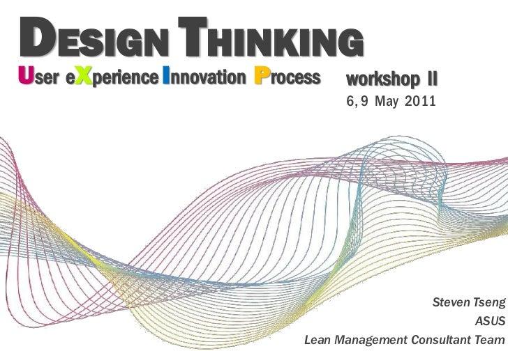 DESIGNI THINKINGU X        Pser e perience nnovation   rocess    workshop II                                     6, 9 May ...