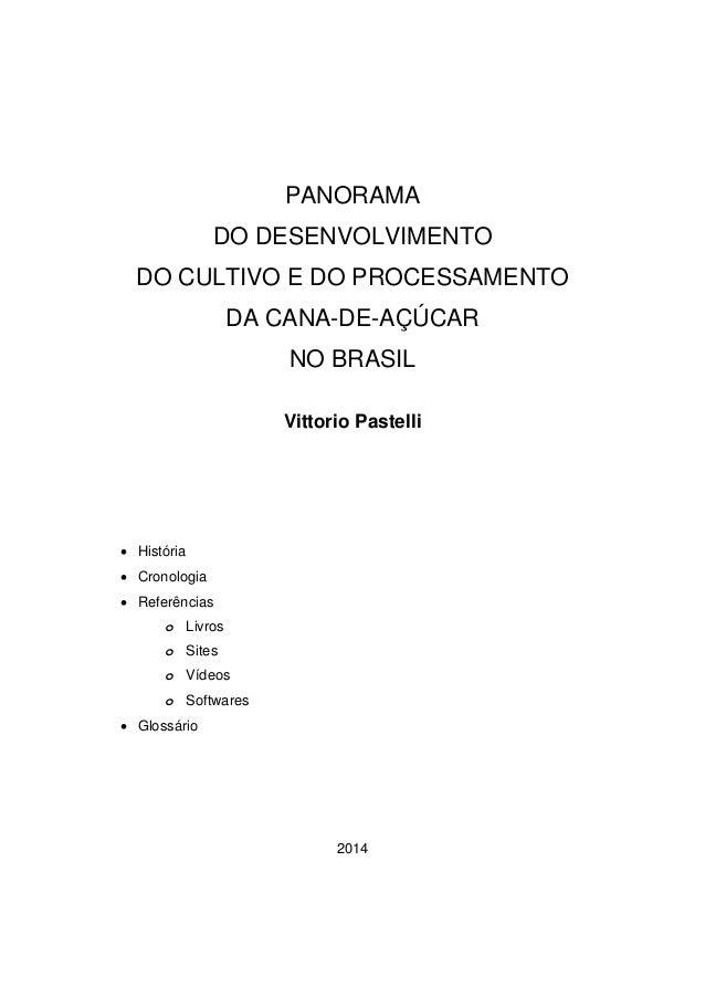 PANORAMA DO DESENVOLVIMENTO DO CULTIVO E DO PROCESSAMENTO DA CANA-DE-AÇÚCAR NO BRASIL Vittorio Pastelli • História • Crono...