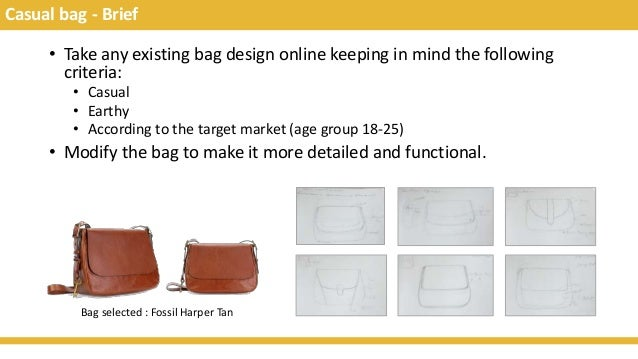 Casual bag - Brief • Take any existing bag design online keeping in mind the following criteria: • Casual • Earthy • Accor...