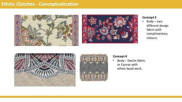 Ethnic Clutches - Conceptualization Concept 3 • Body – two different design fabric with complimentary colours. Concept 4 •...