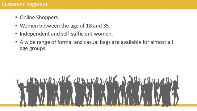 Customer segment • Online Shoppers. • Women between the age of 18 and 35. • Independent and self-sufficient women. • A wid...