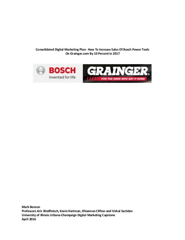 Consolidated Digital Marketing Plan: How To Increase Sales Of Bosch Power Tools On Grainger.com By 10 Percent In 2017 Mark...