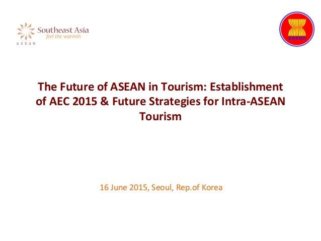 The  Future  of  ASEAN  in  Tourism:  Establishment   of  AEC  2015  &  Future  Strategies  for...