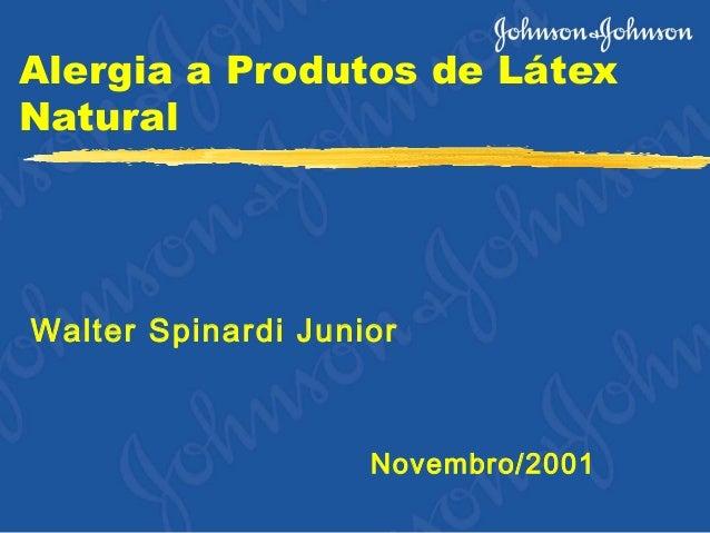 Alergia a Produtos de Látex Natural Walter Spinardi Junior Novembro/2001