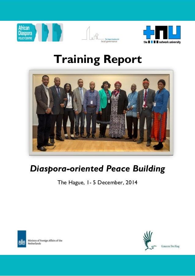 Training Workshop Report: Diaspora-oriented Peace Building, The Hague, December 2014 0 Training Report Diaspora-oriented P...