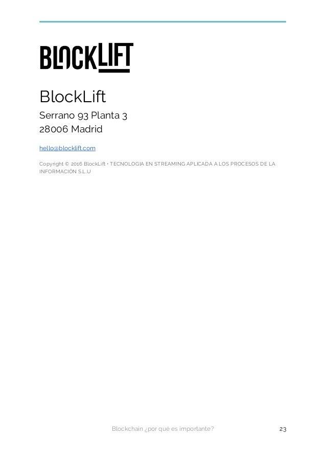 BlockLift Serrano 93 Planta 3 28006 Madrid hello@blocklift.com Copyright © 2016 BlockLift • TECNOLOGIA EN STREAMING APLICA...