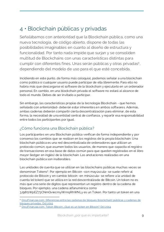4 • Blockchain públicas y privadas Señalábamos con anterioridad que la Blockchain pública, como una nueva tecnología, de c...