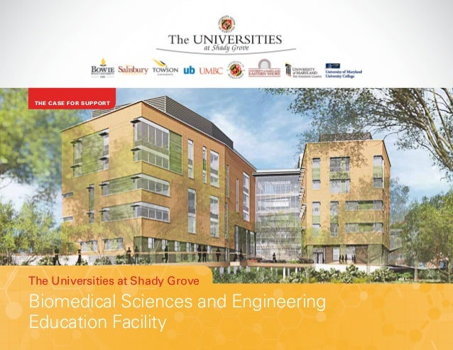 The Universities at Shady Grove Biomedical Sciences and Engineering Education Facility THE CASE FOR SUPPORT