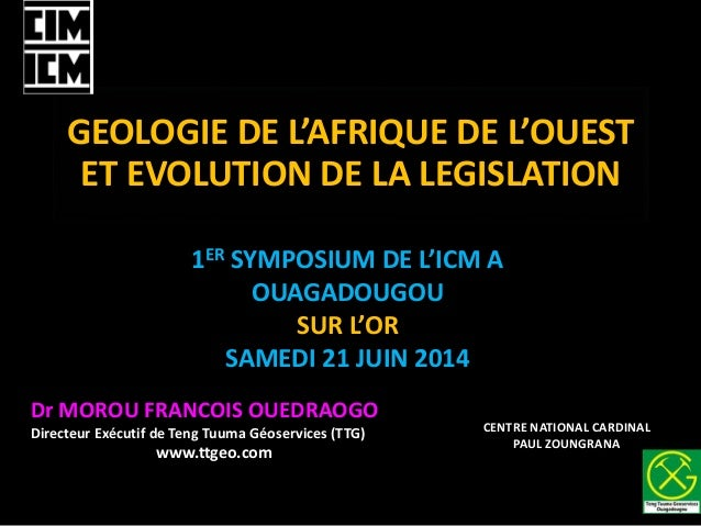 GEOLOGIE DE L'AFRIQUE DE L'OUEST ET EVOLUTION DE LA LEGISLATION CENTRE NATIONAL CARDINAL PAUL ZOUNGRANA 1ER SYMPOSIUM DE L...