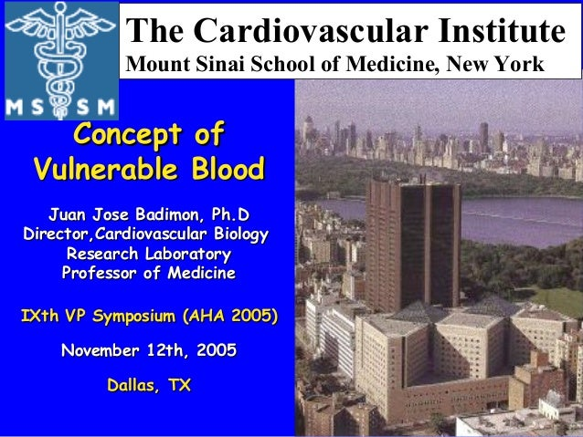 The Cardiovascular Institute Mount Sinai School of Medicine, New York Concept ofConcept of Vulnerable BloodVulnerable Bloo...