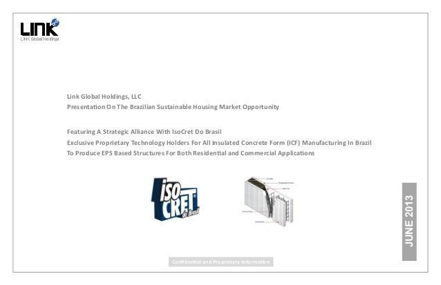 JUNE 2013  Link Global Holdings, LLC  PresentaƟon On The Brazilian Sustainable Housing Market Opportunity  Featuring A Str...