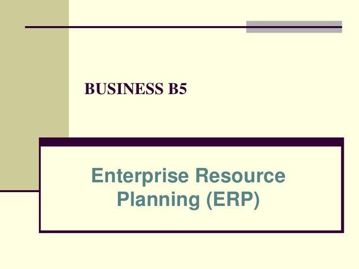 BUSINESS B5<br />Enterprise Resource Planning (ERP)<br />