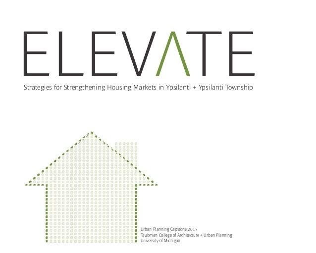 Strategies for Strengthening Housing Markets in Ypsilanti + Ypsilanti Township Urban Planning Capstone 2015 Taubman Colleg...