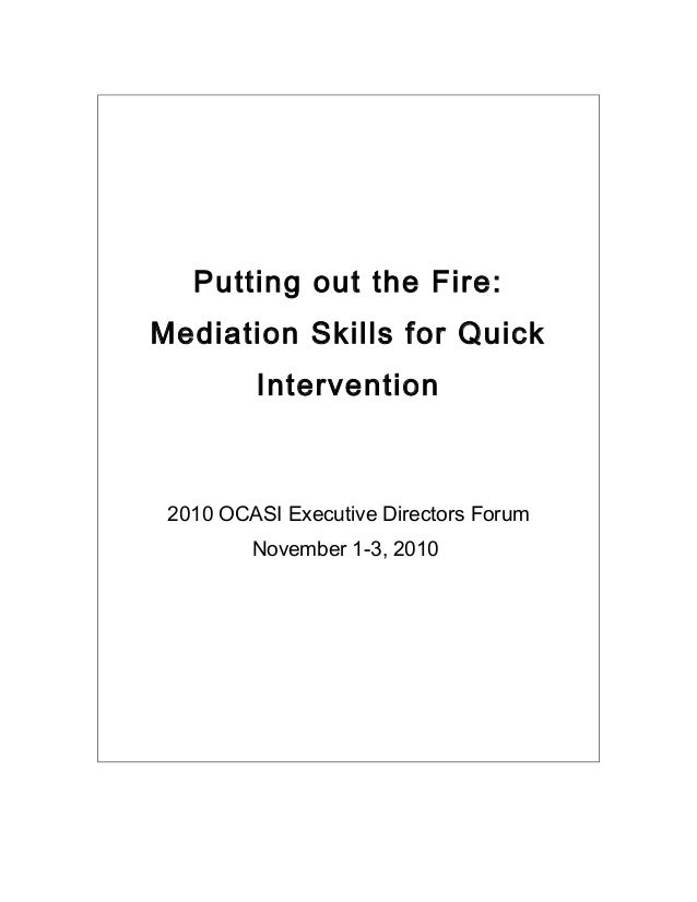 Putting out the Fire: Mediation Skills for Quick Intervention 2010 OCASI Executive Directors Forum November 1-3, 2010