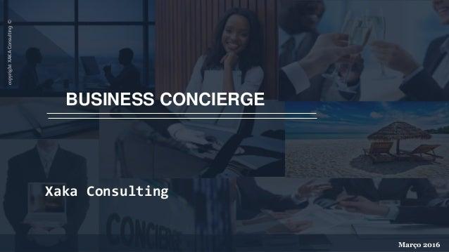 copyrightXAKAConsulting© Xaka Consulting Março 2016 BUSINESS CONCIERGE