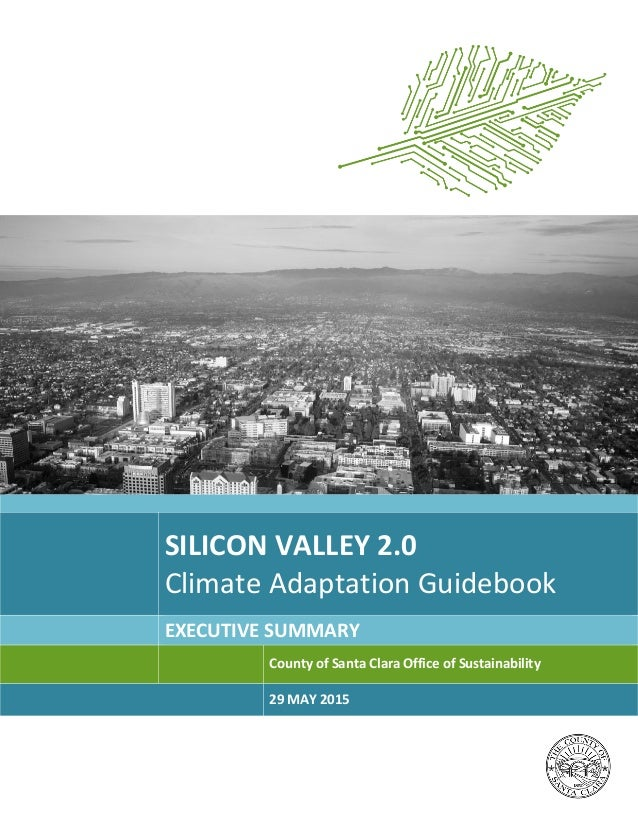 SILICON VALLEY 2.0 Climate Adaptation Guidebook EXECUTIVE SUMMARY County of Santa Clara Office of Sustainability 29 MAY 20...