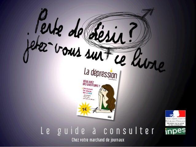 L e g u i d e à c o n s u l t e r Chez votre marchand de journaux La dépressionVOUS AVEZDES QUESTIONS ? Vous trouverezdes ...