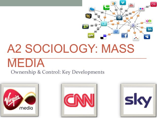 A2 SOCIOLOGY: MASS MEDIA Ownership & Control: Key Developments