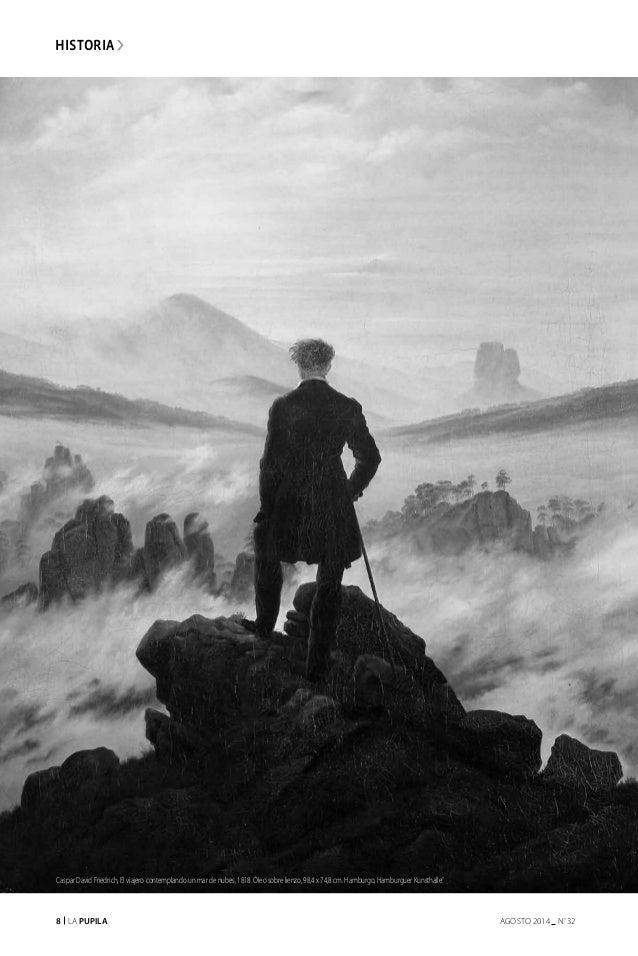 8 La Pupila AGOSTO 2014 nº 32 historia Caspar David Friedrich, El viajero contemplando un mar de nubes, 1818. Óleo sobre l...