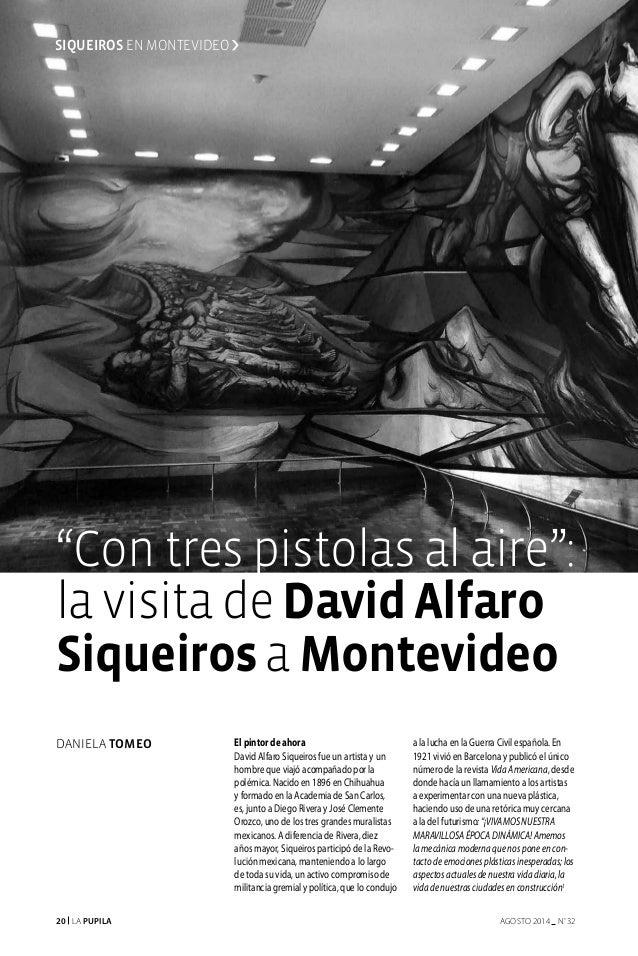 20 La Pupila AGOSTO 2014 nº 32 El pintor de ahora David Alfaro Siqueiros fue un artista y un hombre que viajó acompañado p...