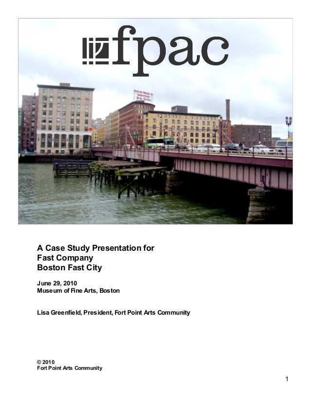 1 A Case Study Presentation for Fast Company Boston Fast City June 29, 2010 Museum of Fine Arts, Boston Lisa Greenfield, P...