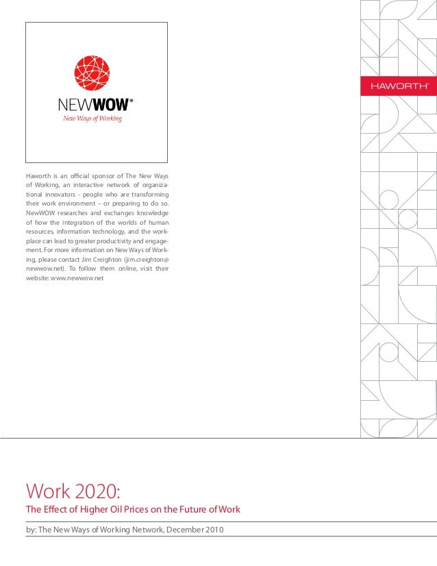 Work 2020: The Effect of Higher Oil Prices on the Future of Work by: The New Ways of Working Network, December 2010 Hawort...